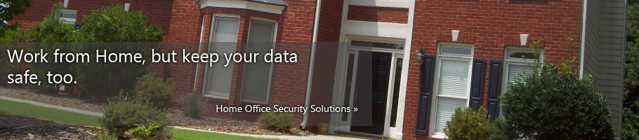Work from Home but keep your data safe, too. Home Office Security Solutions.